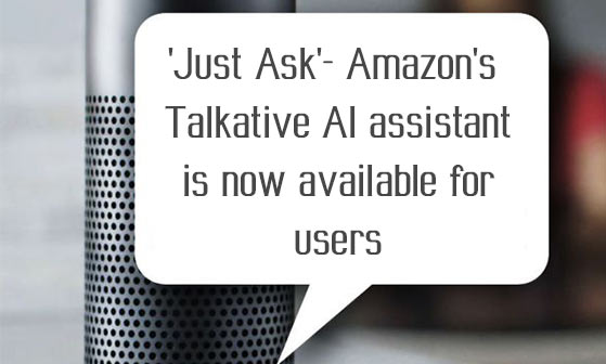 just ask  amazons talkative ai assistant is now available for users