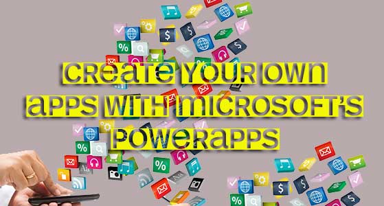 create your own apps with microsofts powerapps