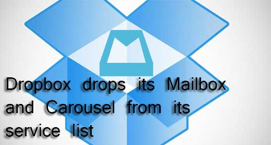 dropbox drops its mailbox and carousel from its service list