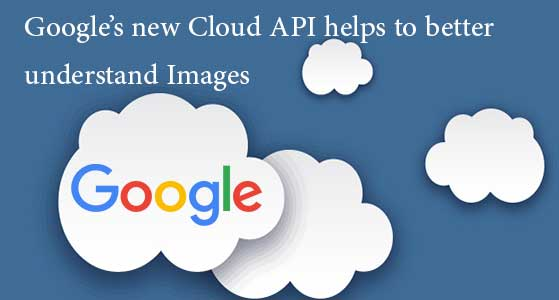 google new cloud api helps to better understand images