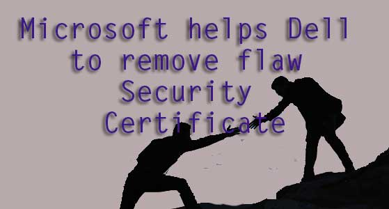 microsoft helps dell to remove flaw security certificate
